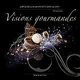 Visions Gourmandes - Fr: L'art de dresser et présenter une assiette comme un Chef de la gastronomie (French Edition)