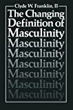 The Changing Definition of Masculinity (Perspectives in Sexuality), Clyde W. Franklin II, 1461296889