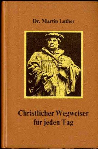 Christlicher Wegweiser für jeden Tag. Zur Förderung des Glaubens und gottseligen Wandels