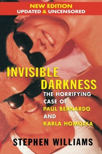 By Stephen Williams - Invisible Darkness: The Horrifying Case of Paul Bernardo and Karl (2nd Edition) (2014-08-13) [Paperback] PDF