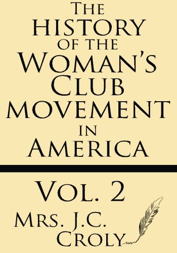Read Online The History of the Woman's Club Movement in America (Volume 2) PDF ePub fb2 ebook