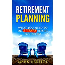 Retirement Planning: What You Need to Do 5 Years Before You Retire
