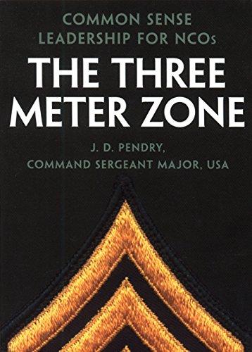 - The Three Meter Zone: Common Sense Leadership for NCOs