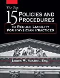 img - for The Top 15 Policies And Procedures to Reduce Liability for Physician Practices book / textbook / text book