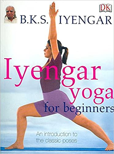Iyengar Yoga for Beginners By author B. K. S. Iyengar ...