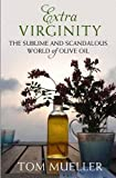 img - for Extra Virginity: The Sublime and Scandalous World of Olive Oil of Tom Mueller on 01 January 2013 book / textbook / text book