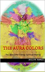 The Aura Colors : The Aura Color Energy Spiritual Healing (English Edition)