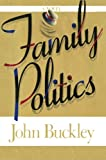 Family Politics, John Montgomery Buckley, 1476766843