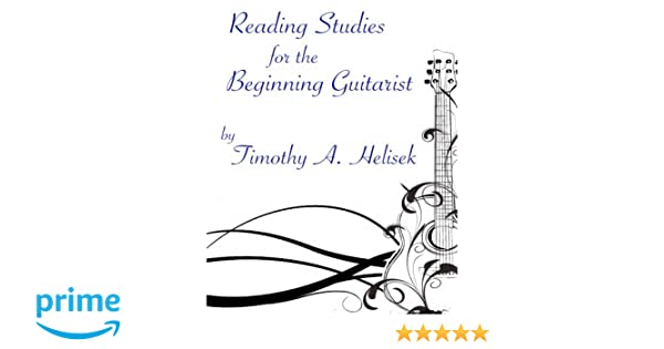 Reading Studies For The Beginning Guitarist: Timothy Helisek ...