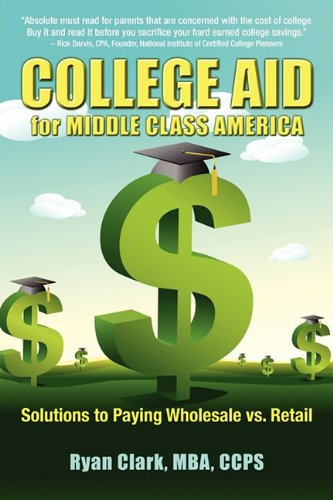 College Aid for Middle Class America: Solutions to Paying Wholesale vs. Retail