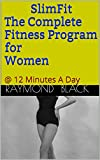 SlimFit The Complete Fitness Program for Women: @ 12 Minutes a day