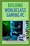 BUILDING WORLDCLASS GAMING PC: All You Need To Know