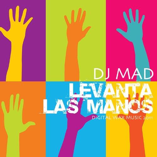 Amazon.com: DJ Mad-Levanta Las Manos Chicas: Dj Mad: MP3 Downloads
