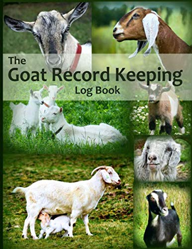 The Goat Record Keeping Log Book: A Journal Designed for Goat Owners to Organize and Track Vital Information (Farm Management Record Logbooks) (Meat Science Journal)