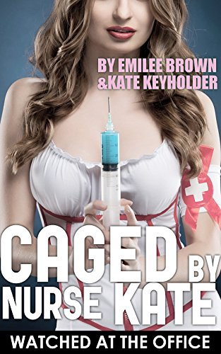 Caged by Nurse Kate (Taboo Younger Woman Older Doctor Romance) (Naughty Hotwife Cuckold Chastity): Watched at the office (Medical Menage Romance Book 3)