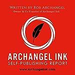 Archangel Ink Self-Publishing Report | Rob Archangel