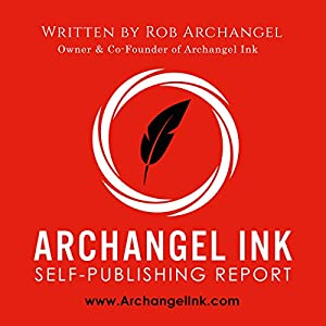 Archangel Ink Self-Publishing Report Audiobook