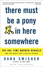 There Must Be a Pony in Here Somewhere: The AOL Time Warner Debacle and the Quest for the Digital Future by Kara Swisher (2004-10-26)