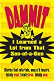img - for Dammit, I Learned a Lot from That Son-of-a-Gun book / textbook / text book