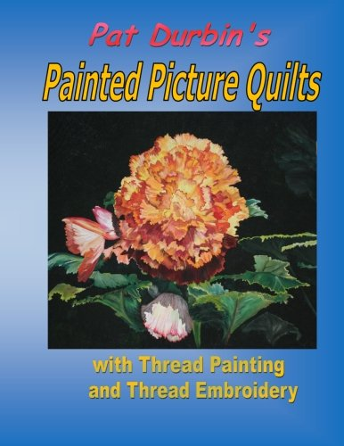Painted Picture Quilts: with Thread Painting and Thread Embroidery (Embroidery Painted)