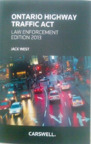 Ontario Highway Traffic Act: Law Enforcement Edition 2013