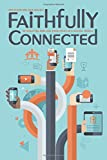 img - for Faithfully Connected: Integrating Biblical Principles in Digital World book / textbook / text book