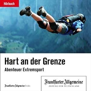 Hart an der Grenze. Abenteuer Extremsport (F.A.Z.-Dossier) Hörbuch