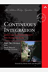 Continuous Integration: Improving Software Quality and Reducing Risk (Addison-Wesley Signature Series (Fowler)) Kindle Edition