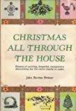 img - for Christmas All Through the House; Easy-To-Make Decorations for Every Room in the House: Upstairs, Downstairs, and for the Outdoors, Too. book / textbook / text book