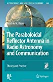The Paraboloidal Reflector Antenna in Radio Astronomy and Communication : Theory and Practice, Baars, Jacob W. M., 0387697330