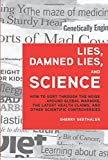 Lies, Damned Lies, and Science: How to Sort Through the Noise Around Global Warming, the Latest Health Claims, and Other Scientific Controversies (FT Press Science)