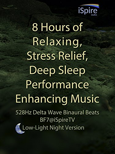 8 Hours of Relaxing, Stress Relief, Deep Sleep Performance Enhancing Music (Low-Light Night Version) - 528Hz Delta Wave Binaural Beats, BF7@iSpireTV