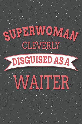 Superwoman Cleverly Disguised As A Waiter: Notebook, Planner or Journal   Size 6 x 9   110 Lined Pages   Office Equipment, Supplies   Great Gift Idea for Christmas or Birthday for a Waiter