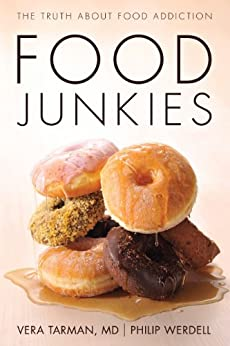 Food Junkies: The Truth About Food Addiction by [Tarman, Vera]