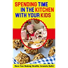 Spending TIme in the Kitchen with Your Kids: Have Fun Making Healthy Granola Balls