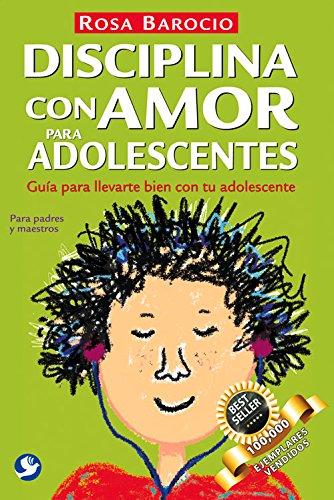 Disciplina con amor para adolescentes: Guia para llevarte bien con tu adolescente (Spanish Edition) [Rosa Barocio] (Tapa Blanda)