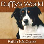 Duffy's World: Seeing the World Through a Dog's Eyes | Faith McCune