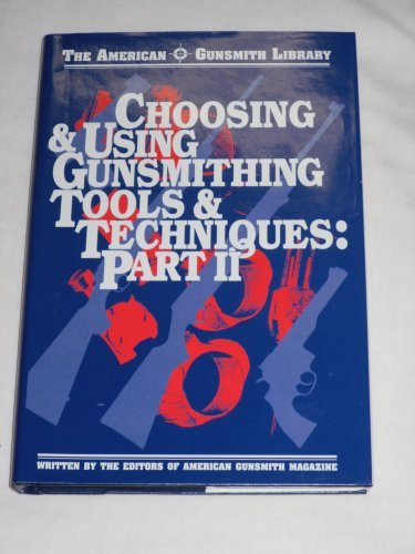 Choosing & Using Gunsmithing Tools & Techniques Part 2 (American Gunsmith Library) by Brand: Belvoir Books