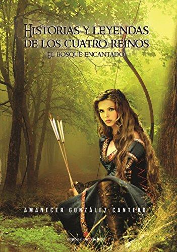 Historias y leyendas de los cuatro reinos de Amanecer Gonzalez Cantero