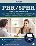 PHR / SPHR Exam Study Guide 2016: Test Prep for the PHR/SPHR Professional in Human Resources Certification Exam (Trivium Test Prep)