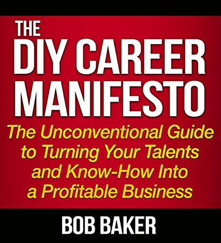 The DIY Career Manifesto: The Unconventional Guide to Turning Your Talents and Know-How Into a Profitable Business (The Career Guide For Creative And Unconventional People)
