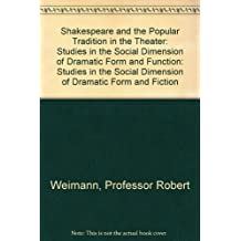 Shakespeare and the Popular Tradition in the Theater: Studies in the Social Dimension of Dramatic Form and Fiction