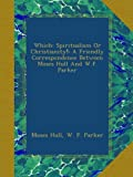 img - for Which: Spiritualism Or Christianity!: A Friendly Correspondence Between Moses Hull And W.f. Parker book / textbook / text book