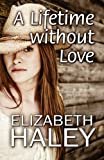 A Lifetime without Love, Elizabeth Haley, 1448959853