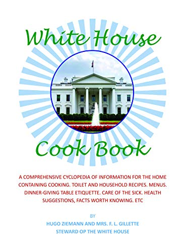 The White House Cook Book. A COMPREHENSIVE CYCLOPEDIA OF INFORMATION FOR THE HOME CONTAINING COOKING. HOUSEHOLD RECIPES. MENUS. DINNER-GIVING TABLE ETIQUETT .. [ReImaged Loose Leaf Facsimile Edition]