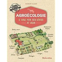 Agroécologie - Le guide pour bien débuter au jardin (Les nouvelles approches du jardin) (French Edition)
