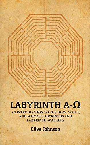 Labyrinth A-Ω: An Introduction to the How, What, and Why of Labyrinths and Labyrinth Walking