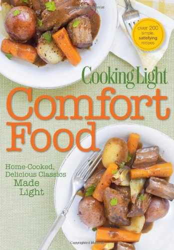 Cooking Light Comfort Food: Home-Cooked, Delicious Classics Made Light by Editors of Cooking Light Magazine