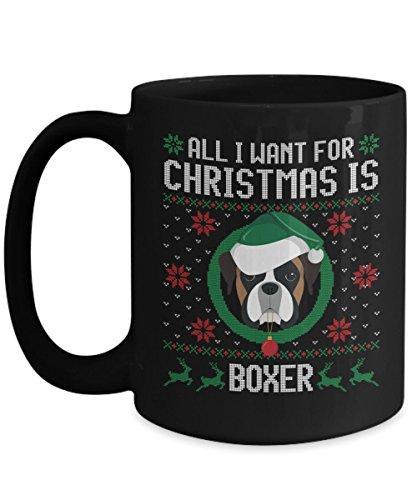 - Funny Christmas Mug - All I Want For Christmas Is Boxer Dog Funny Xmas Gift For Husband, Boyfriend, Boys, Girlfriend, Wife, Girls, Dog Lovers And Resc