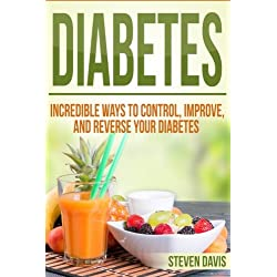 Diabetes: Incredible Ways to Control, Improve, and Reverse your Diabetes (Beat Diabetes Now, Vitamins and Nutritions, Management Care, Diet Cookbook Solutions, Week By Week Weight Loss Education)